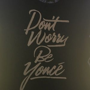 Don't Worry Be Yoncé tee